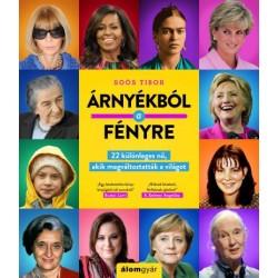Soós Tibor: Árnyékból a fényre - 22 különleges nő, akik megváltoztatták a világot