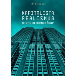 Mark Fisher: Kapitalista realizmus - Nincs alternatíva?