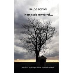 Balog Zoltán: Nem csak kenyérrel... - Beszédek, imádságok, írások a koronavírus idején