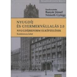 Banyár József - Németh György: Nyugdíj és Gyermekvállalás 2.0 - Nyugdíjreform elképzelések - Konferencia kötet