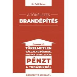 Dr. Pető Bence: A tökéletes brandépítés - Útmutató türelmetlen vállalkozóknak hogyan csináljanak pénzt a tudásukból
