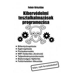 Fehér Krisztián: Kibervédelmi tesztalkalmazások programozása