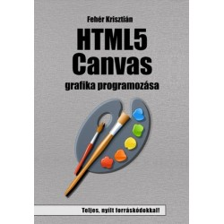 Fehér Krisztián: HTML5 Canvas grafika programozása
