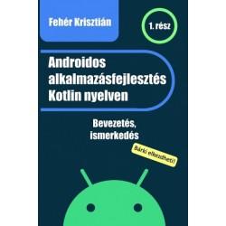 Fehér Krisztián: Androidos alkalmazásfejlesztés Kotlin nyelven