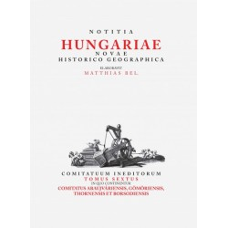 Tóth Gergely: Matthias Bel (Bél Mátyás) - Notitia Hungariae novae historico geographica... - Comitatuum ineditorum tomus sext...