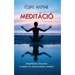 Elias Axmar: Meditáció - Meditációs útmutató a békés és stresszmentes élethez