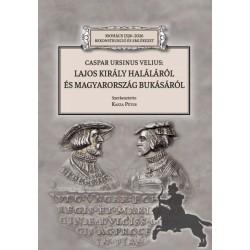 Kasza Péter: Caspar Ursinus Velius - Lajos király haláláról és Magyarország bukásáról
