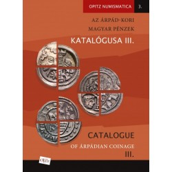 Az Árpád-kori magyar pénzek katalógusa III./ Catalogue of Árpádian Coinage III