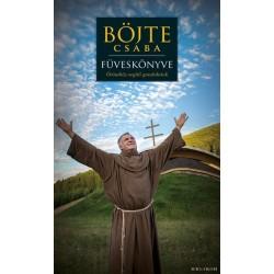 Böjte Csaba - Csender Levente: Böjte Csaba füveskönyve - Örömhöz segítő gondolatok