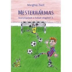 Margitay Zsolt: Mesterhármas - Aranyköpések a futball világából 3.
