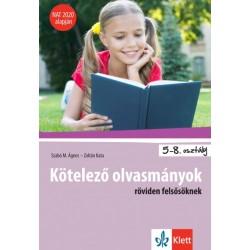 Szabó M. Ágnes - Zoltán Kata: Kötelező olvasmányok röviden felsősöknek - 5-8. osztály - NAT 2020 alapján