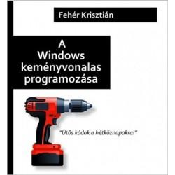 Fehér Krisztián: A Windows keményvonalas programozása