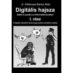 dr. Kökényesi-Bartos Attila: Digitális hajsza - Rabló és pandúr az informatika korában