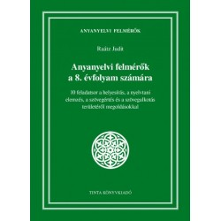 Raátz Judit: Anyanyelvi felmérők a 8. évfolyam számára - 10 feladatsor a helyesírás, a nyelvtani elemzés, a szövegértés és a ...