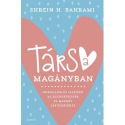Shrein H. Bahrami: Társ a magányban - Önbizalom és lelkierő az elszigeteltség és magány leküzdéséhez