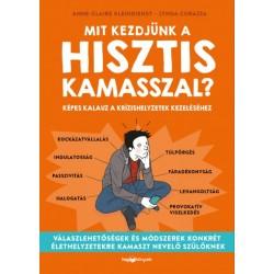 Lynda Corazza - Anne-Claire Kleindienst: Mit kezdjünk a hisztis kamasszal? - Képes kalauz a krízishelyzetek kezeléséhez