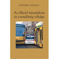 Krémer Ferenc: Az élhető társadalom és a rendőrség válsága