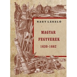 Nagy László: Magyar fegyverek 1630-1662