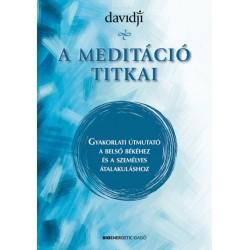 A meditáció titkai - Gyakorlati útmutató a belső békéhez és a személyes átalakuláshoz