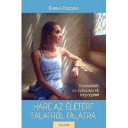 Katona Fruzsina: Harc az életért - Falatról falatra - Szabadulás az evészavarok fogságából