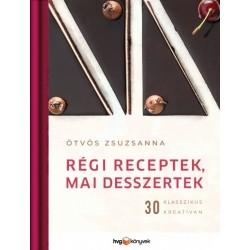 Ötvös Zsuzsanna: Régi receptek, mai desszertek - 30 klasszikus kreatívan