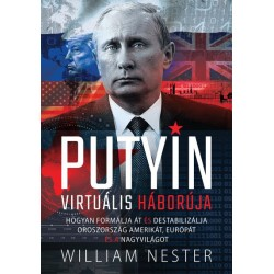 William Nester: Putyin virtuális háborúja - Hogyan formálja át és destabilizálja Oroszország Amerikát, Európát és a nagyvilágot