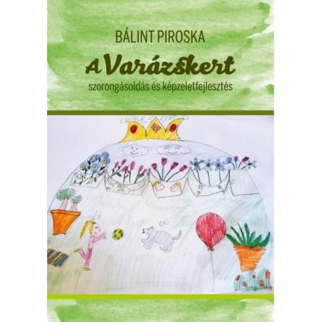 Bálint Piroska: A Varázskert - Szorongásoldás és képzeletfejlesztés