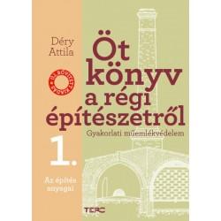 Déry Attila: Öt könyv a régi építészetről 1. - Az építés anyagai - Gyakorlati műemlékvédelem