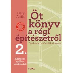 Déry Attila: Öt könyv a régi építészetről 2. - Kőműves épületszerkezetek - Gyakorlati műemlékvédelem