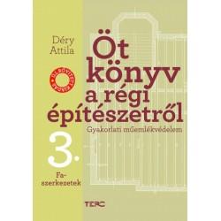 Déry Attila: Öt könyv a régi építészetről 3. - Faszerkezetek - Gyakorlati műemlékvédelem