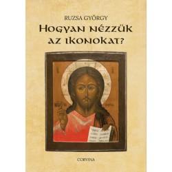 Ruzsa György: Hogyan nézzük az ikonokat?