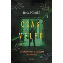 Rika Ponnet: Csak veled - A romantikus szerelem visszatérése