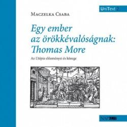 Maczelka Csaba: Egy ember az örökkévalóságnak - Thomas More - Az Utópia előzményei és közege