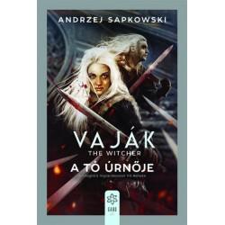 Andrzej Sapkowski: Vaják 7. - The Witcher - A tó úrnője