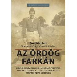 Paul Martelli: Az ördög farkán - Harcban a kommunistákkal 1945-ben a keleti fronton a Waffen-SS soraiban, majd 1951-54-ben In...