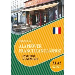 Argaz Éva: Alapkövek franciatanuláshoz A1-A2 szint - Gyakorló munkafüzet