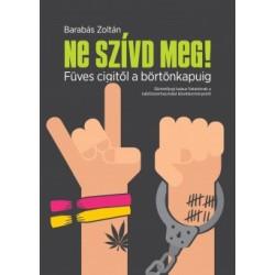 Barabás Zoltán: Ne szívd meg! - Füves cigitől a börtönkapuig