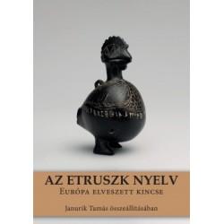 Janurik Tamás: Az etruszk nyelv - Európa elveszett kincse
