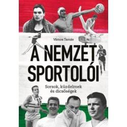 Vámos Tamás: A Nemzet Sportolói - Sorsok, küzdelmek és dicsőségek