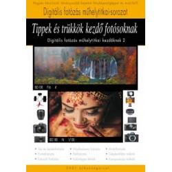 Enczi Zoltán - Imre Tamás - Richard Keating: Tippek és trükkök kezdő fotósoknak - A Digitális fotózás műhelytitkai kezdőknek 2.
