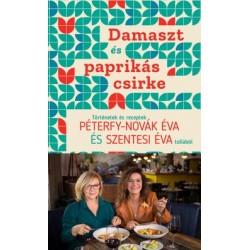 Péterfy-Novák Éva - Szentesi Éva: Damaszt és paprikás csirke - Történetek és receptek Péterfy-Novák Éva és Szentesi Éva tollából