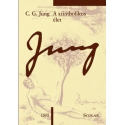 Carl Gustav Jung: A szimbolikus élet - (ÖM 18/I)