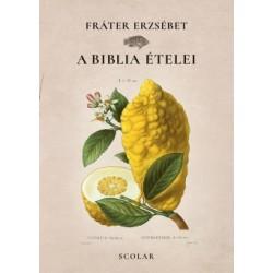 Fráter Erzsébet: A Biblia ételei