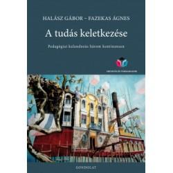 Fazekas Ágnes - Halász Gábor: A tudás keletkezése - Pedagógiai kalandozás három kontinensen