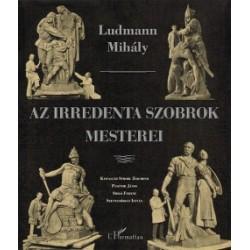 Ludmann Mihály: Az irredenta szobrok mesterei