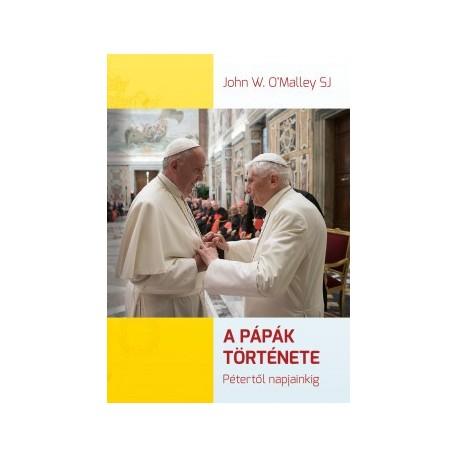W. John O'Malley: A pápák története - Pétertől napjainkig
