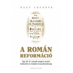 Nagy Levente: A román reformáció - Egy 16-17. századi magyar-román kulturális és irodalmi transzferjelenség