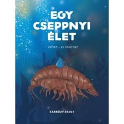 Sárközy Zsolt - Kalocsai Judit: Egy cseppnyi élet - I. kötet - Ki vagyok?
