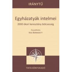 Kiss Bernadett: Egyházatyák intelmei - 2000 ókori keresztény bölcsesség
