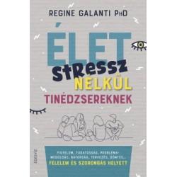 Regine Galanti PhD: Élet stressz nélkül tinédzsereknek - Figyelem, tudatosság, problémamegoldás, bátorság, tervezés, döntés?